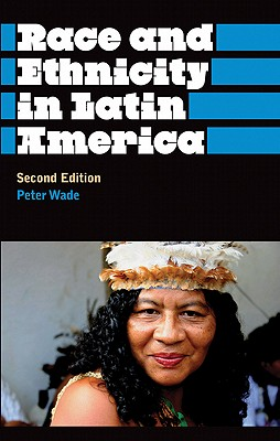 Race and Ethnicity in Latin America By Wade, Peter