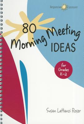 80 Morning Meeting Ideas for Grades K-2 By Roser, Susan Lattanzi